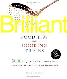 Brilliant Food Tips and Cooking Tricks: 5,000 Ingenious Kitchen Hints, Secrets, Shortcuts, and Solutions #cookingtips