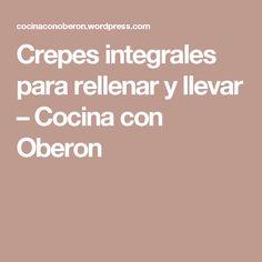 Crepes integrales para rellenar y llevar – Cocina con Oberon