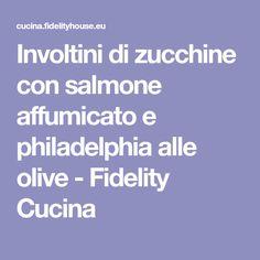 Involtini di zucchine con salmone affumicato e philadelphia alle olive - Fidelity Cucina