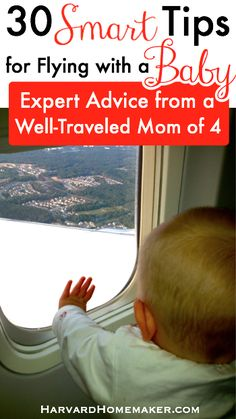 30 Smart Tips For Flying With a Baby. Expert advice from a mom of 4 who was flown a lot with her babies over the years! Tips for booking your flight, choosing your seat, what to bring, and managing the flight itself. #traveltips #flyingwithbabies #parentingtips #harvardhomemaker