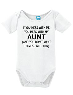 Mess With Me Mess With My Aunt Onesie Clothe your young ones while having fun! These adorable onesies that are sure to bring a :) to everyone. Super soft cotton body suits with snap closures at the bo