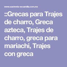 ::Grecas para Trajes de charro, Greca azteca, Trajes de charro, greca para mariachi, Trajes con greca