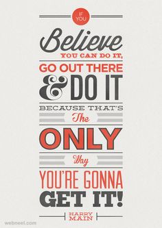 Creative Typography Design Poster by Jonathan Minns If you believe you can do it, go out there & do it because that's the only way you are gonna get it. The Words, Typography Quotes, Typography Letters, Retro Typography, Creative Typography, Best Motivational Quotes, Inspirational Quotes, Daily Quotes, Famous Quotes