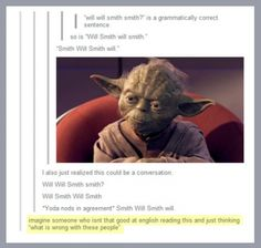 The English language and Yoda. - If I ever become a teacher my students will probably hate me. XD
