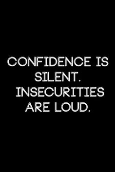 Confidence is silent. Insecurities are loud. | Inspirational Quotes