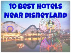 10 Best Hotels Near Disneyland as reviewed by families.