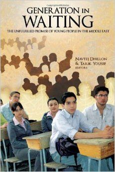 Generation in waiting : the unfulfilled promise of young people in the Middle East / Navtej Dhillon, Tarik Yousef, eds. -- Washington :  Brookings Institution Press,  cop. 2009.