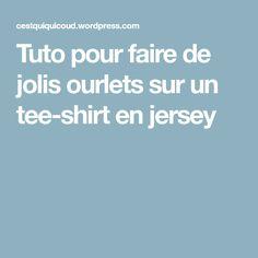 Tuto pour faire de jolis ourlets sur un tee-shirt en jersey