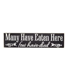 Look what I found on #zulily! 'Many Have Eaten Here Few Have Died' Wall Sign #zulilyfinds