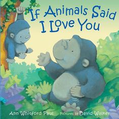 ‪We're all about ❤️ + the different ways there are to say the three wonderful words, I Love You. Read a review of Ann Whitford Paul's If Animals Said I Love You with illustrations by David Walker to find out how ten animals, including a boa, lion + gorilla, express their feelings. #love  #emotions #bedtimestory #kidsbooks #bedtimesnuggles #animals #kidlit #picturebook #childrensbookreview #family  https://wp.me/p3X25n-7CT‬