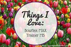 Things I Love: Bowflex MAX Trainer M5