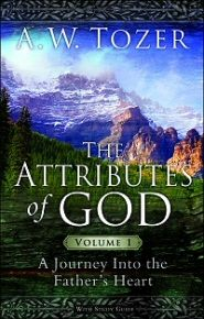 The Attributes of God, Volume 1: A Journey into the Father's Heart