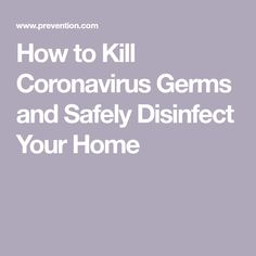 How to Kill Coronavirus Germs and Safely Disinfect Your Home Cleaning Appliances, Spray Can, Health Department, Household Cleaners, Rubbing Alcohol, Good Housekeeping, Product Label, Natural Cleaning Products, Herbal Medicine