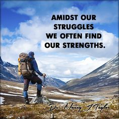 Sometimes the things we go through help us to realize a lot about ourselves.   Many times... it is in our struggles that we find strengths we didn't realize that we had.  #StrengthInOurStruggles #DrNancyJTaylor
