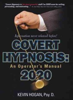 Covert Hypnosis 2020: An Operator's Manual for Influential Unconscious Communication