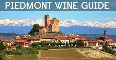 Take A Magical Trip To Piedmont Italy To Visit The Wines Of Kings And Queens