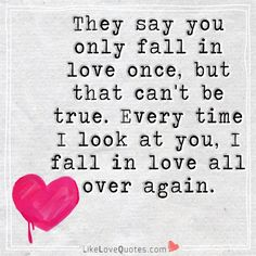 They say you only fall in love once, but that can't be true. Every time I look at you, I fall in love all over again. Qoutes About Love, Love Yourself Quotes, Love Poems, Love Quotes For Him, Cute Quotes, Romantic Messages, Love Messages, Romantic Quotes, Relationships Love