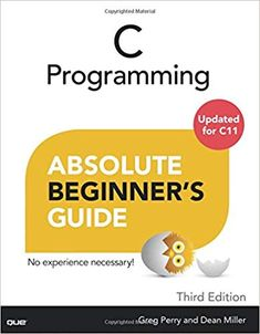 C Programming Absolute Beginner's Guide Edition) by Greg Perry,Dean Miller, C Programming Book, C Programming Tutorials, The C Programming Language, Learn C, Skills To Learn, Learning Skills, Free Pdf Books, Free Ebooks, Free Reading
