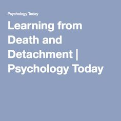 Learning from Death and Detachment | Psychology Today
