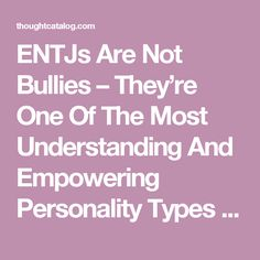 ENTJs Are Not Bullies – They're One Of The Most Understanding And Empowering Personality Types | Thought Catalog