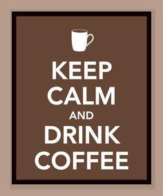 Keep Calm and Drink Coffee Print by printssocharming