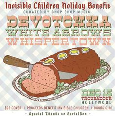 Invisibile Children Holiday Benefit -   Dec. 15th @ The Troubadour in West Hollywood.  Also with: White Arrows & Whisper Town