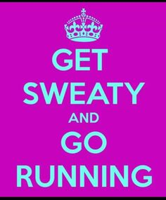 The only way.......Get Sweaty