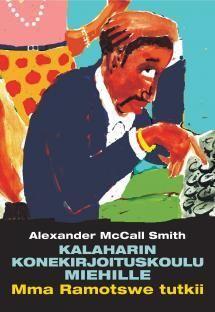 Alexander McCall Smith: Kalaharin konekirjoituskoulu miehille | Kirjasampo.fi - kirjallisuuden kotisivu