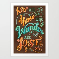 Not+All+Those+Who+Wander+Are+Lost+Art+Print+by+Becca+Cahan+-+$18.00