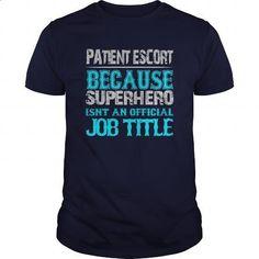 Patient Escort Shirt #hoodie #clothing. GET YOURS => https://www.sunfrog.com/Jobs/Patient-Escort-Shirt-Navy-Blue-Guys.html?id=60505
