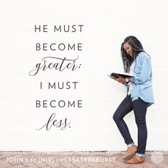 """The Bible says that God must become greater, and I must become less. Those are simple words I would do well to challenge myself with today. Bible Verses Quotes, Faith Quotes, Bible Scriptures, Proverbs 31 Ministries, I Need Jesus, Lysa Terkeurst, Magic Words, Simple Words, God First"