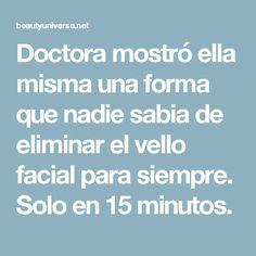 Doctora mostró ella misma una forma que nadie sabia de eliminar el vello facial para siempre. Solo en 15 minutos.