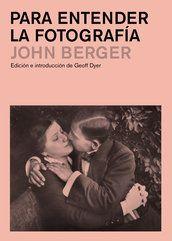 Para entender la fotografía - John Berger - Editorial Gustavo Gili
