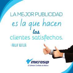 La mejor publicidad es la que hacen los clientes satisfechos. (Philip Kotler)