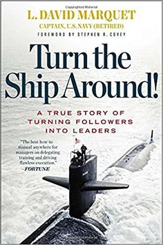 Turn the Ship Around!: A True Story of Building Leaders by Breaking the Rules: Amazon.co.uk: L. David Marquet: 8601411904479: Books