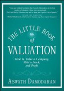The little book of valuation : how to value a company, pick a stock and profit / Aswath Damodaran