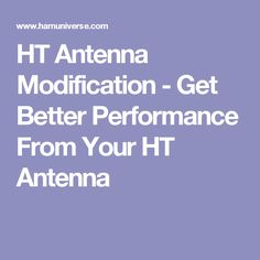 HT Antenna Modification - Get Better Performance From Your HT Antenna