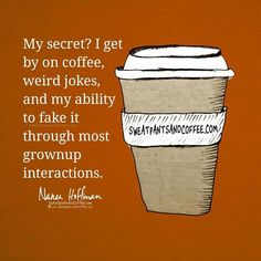 Coffee, weird jokes, and fake it till you make it!
