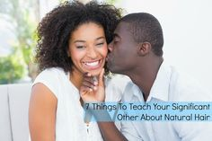 Seriously Natural: 7 Things To Teach Your Significant Other About Natural Hair