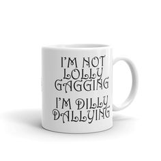 Dilly Dallying Mug - ACME Mug Corporation Whether you're drinking your morning coffee, your evening tea, or something in between – this mug's for you! It's sturdy and glossy with a vivid print that'll withstand the microwave and dishwasher. Unique Coffee Mugs, Great Coffee, Funny Coffee Mugs, Coffee Humor, Funny Mugs, Coffee Drinks, Coffee Cups, Coffee Tin, Coffee Creamer