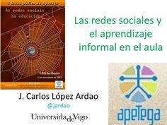 Las redes sociales y el aprendizaje informal en el aula by J.Carlos Lopez-Ardao via slideshare