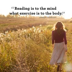 """Inspiring quotes about health and fitness:  """"Reading is to the mind what exercise is to the body."""" –Joseph Addison"""