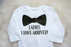 A personal favorite from my Etsy shop https://www.etsy.com/listing/269703747/ladies-i-have-arrived-with-boy-tie