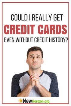 Could I Really Get Credit Cards Even Without Credit History?