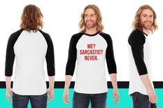 Me Sarcastic Never. American Apparel Unisex 3/4 Sleeve T-Shirt