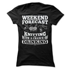 WEEKEND FORECAST KNITTING T-Shirts, Hoodies. BUY IT NOW ==► https://www.sunfrog.com/LifeStyle/WEEKEND-FORECAST-KNITTING-T-SHIRTS-Ladies.html?id=41382