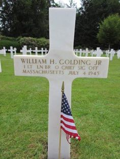 First Lieutenant William H. Golding, Jr.  U.S. Army Signal Corps Entered Service From: Massachusetts Service # O-444551 Date of Death: July 4, 1945 World War II Buried: Plot A Row 10 Grave 11 Epinal American Cemetery Dinozé, France