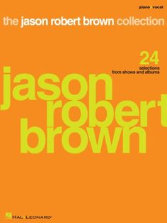 The Jason Robert Brown Collection Songbook: 24 Selections from Shows and Albums by Jason Robert Brown http://smile.amazon.com/dp/B00GQZODM4/ref=cm_sw_r_pi_dp_0269wb0DX8BC4