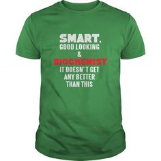 Biochemist Tshirt  Smart good looking  Biochemist it doesnt get any better than this