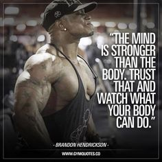 """Bodybuilding """"The mind is stronger than the body. Trust that and watch what your body can do."""" True words from IFBB PRO Brandon Hendrickson. Remember this inspirational quote the next time you're in the gym! Bodybuilding Motivation Quotes, Fitness Motivation Quotes, Training Motivation, Sport Motivation, Workout Motivation, Motivational Quotes For Depression, Inspirational Quotes, Men Quotes, Life Quotes"""